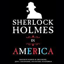 Sherlock Holmes in America (       UNABRIDGED) by Jon L. Lellenberg (editor), Martin H. Greenberg (editor), Daniel Stashower (editor) Narrated by Graeme Malcolm