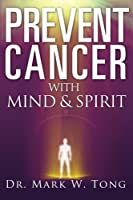 Prevent Cancer: With Mind & Spirit