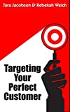 Targeting Your Perfect Customer (Advanced Sales & Marketing Book 1)