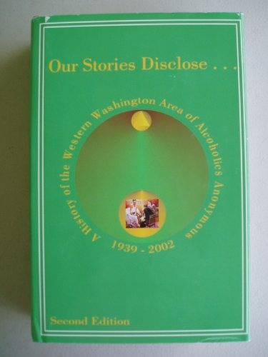 Our Stories Disclose...A History of the Western Washington Area of Alcoholics Anonymous 1939-2002: Second Edition PDF