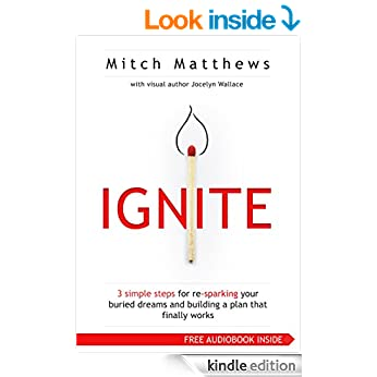 Ignite - 3 Simple Steps for Re-Sparking Your Buried Dreams and Building a Plan That Finally Works