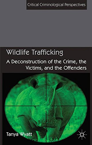 Wildlife Trafficking: A Deconstruction of the Crime, the Victims, and the Offenders (Critical Criminological Perspectives)