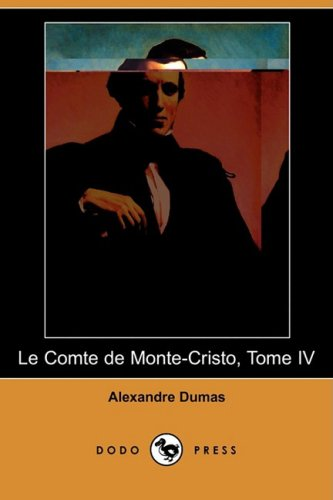 Le Comte de Monte-Cristo, Tome IV (Dodo Press) (French Edition)