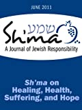 img - for Sh'ma on Health, Healing, Suffering, and Hope (Sh'ma Journal: Independent Thinking on Contemporary Judaism Book 41) book / textbook / text book