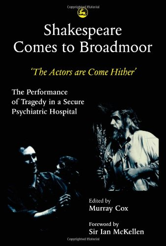 Shakespeare Comes to Broadmoor: 'The Actors Are Come Hither' : The Performance of Tragedy in a Secure Psychiatric Hospital