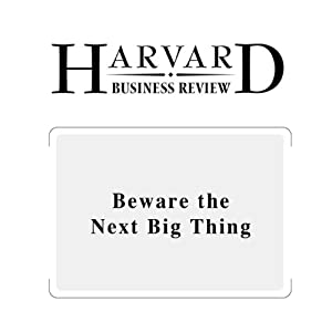 Beware the Next Big Thing (Harvard Business Review) Periodical