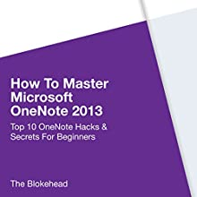 How to Master Microsoft OneNote 2013: Top 10 OneNote Hacks & Secrets for Beginners (       UNABRIDGED) by  The Blokehead Narrated by Chris Brinkley