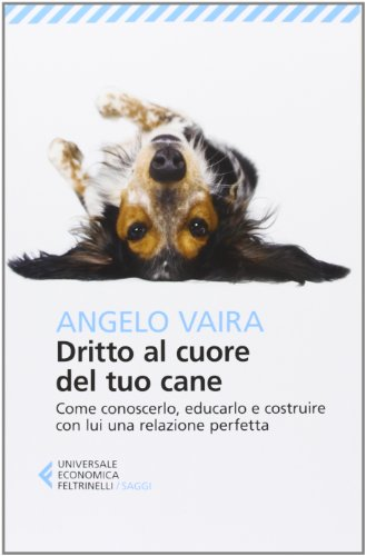 Dritto al cuore del tuo cane Come conoscerlo educarlo e costruire con lui una relazione perfetta PDF