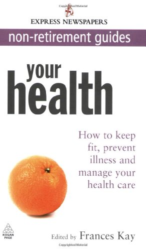 Your Health: How to Keep Fit, Prevent Illness and Manage Your Health Care (Express Newspapers Non Retirement Guides)