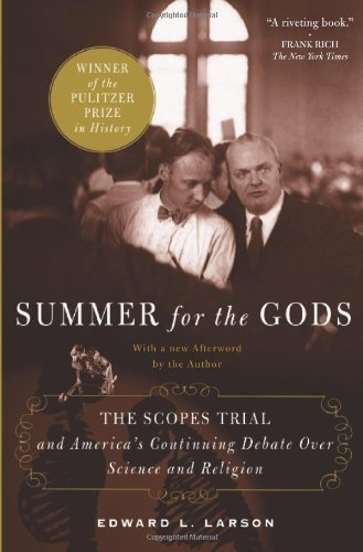 Summer for the Gods  The Scopes Trial and America's Continuing Debate Over Science and Religion, Edward J. Larson
