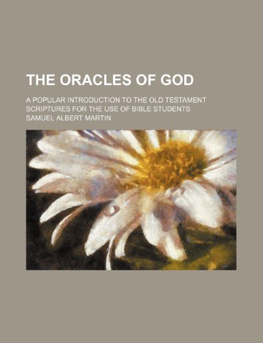 The oracles of God; a popular introduction to the Old Testament scriptures for the use of Bible students