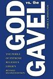God vs. the Gavel: The Perils of Extreme Religious Liberty