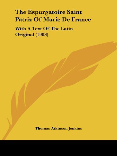 The Espurgatoire Saint Patriz of Marie de France: With a Text of the Latin Original (1903)