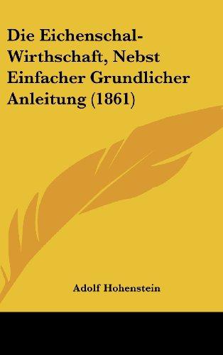 Die Eichenschal-Wirthschaft, Nebst Einfacher Grundlicher Anleitung (1861)