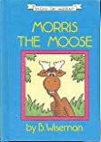 Morris the moose (An Early I can read book) (0060264756) by Wiseman, Bernard