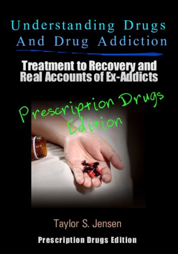 Understanding Drugs and Drug Addiction: Treatment to Recovery and Real Accounts of Ex-Addicts Volume III - Prescription Drugs Edition (Volume 3)