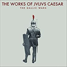 The Works of Julius Caesar: The Gallic Wars Audiobook by Julius Caesar, W. A. McDevitte - translator, W. S. Bohn - translator Narrated by Jack Chekijian