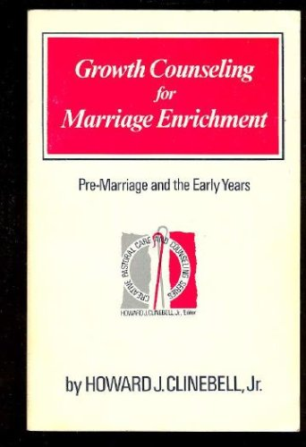 Growth Counseling for Marriage Enrichment: Pre-Marriage and the Early Years, HOWARD JOHN CLINEBELL