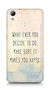 AMEZ whatever you decide to do it happy Back Cover For HTC Desrie 826
