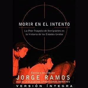 Morir en el Intento: La Peor Tragedia de Inmigrantes en la Historia de los Estados Unidos (Version Integra) | [Jorge Ramos]