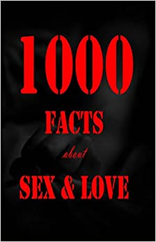 1000 Facts about Sex and Love