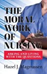 The Moral Work of Nursing: Asking and...