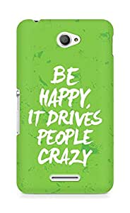 AMEZ be happy it drives people crazy Back Cover For Sony Xperia E4