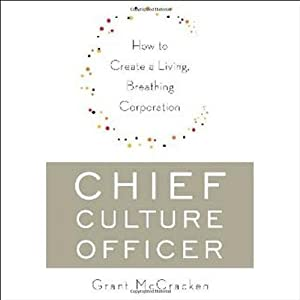 Chief Culture Officer: How to Create a Living, Breathing Corporation | [Grant McCracken]