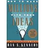img - for By Dan S. Kennedy How to Make Millions with Your Ideas: An Entrepreneur's Guide book / textbook / text book