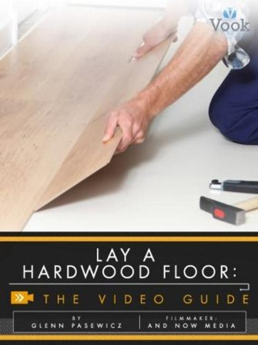 Lay a Hardwood Floor: The Video Guide