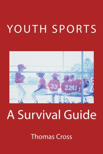 Youth Sports A Survival Guide: A Survival Guide