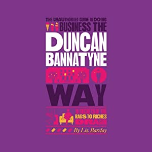 The Unauthorized Guide to Doing Business the Duncan Bannatyne Way | [Liz Barclay]