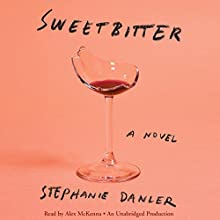 Sweetbitter: A Novel Audiobook by Stephanie Danler Narrated by Alex McKenna
