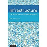 Infrastructure: The Social Value of Shared Resources [Hardcover] [2012] Brett M. Frischmann