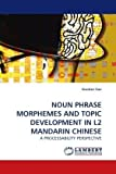 Xiaodan Gao NOUN PHRASE MORPHEMES AND TOPIC DEVELOPMENT IN L2 MANDARIN CHINESE: A PROCESSABILITY PERSPECTIVE