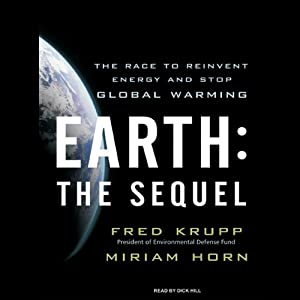 Earth: The Sequel: The Race to Reinvent Energy and Stop Global Warming | [Fred Krupp, Miriam Horn]
