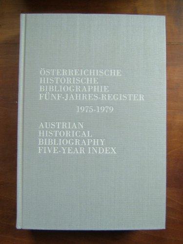 Osterreichische Historische Bibliographie Funf-Jahres-Register/Austrian Historical Bibliography Five Year Index, 1975-1979