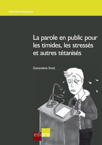 La parole en public pour les timides, les stressés et autres tétanisés: Guide pratique pour devenir un bon orateur (Communication)