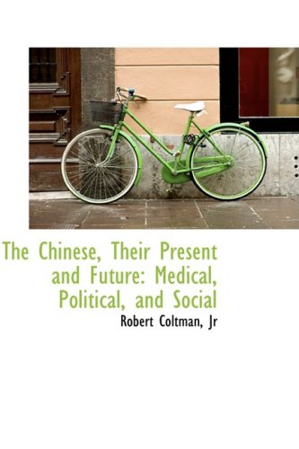 The Chinese, Their Present and Future: Medical, Political, and Social