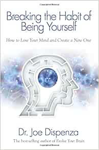 Breaking The Habit of Being Yourself – How to Lose Your