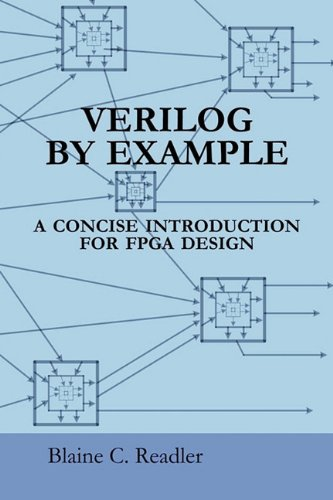 Verilog by Example: A Concise Introduction for FPGA Design, by Blaine Readler