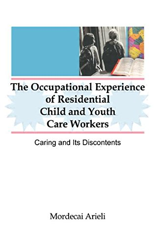 The Occupational Experience of Residential Child and Youth Care Workers: Caring and Its Discontents (Monograph Published
