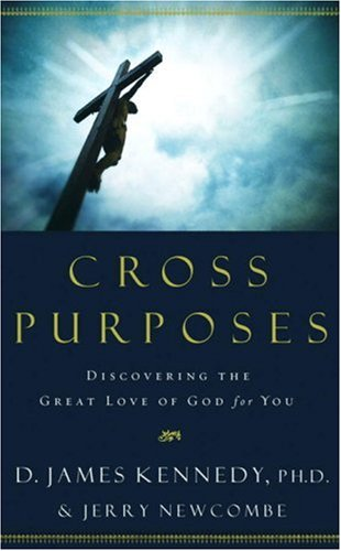 Cross Purposes: Discovering the Great Love of God for You