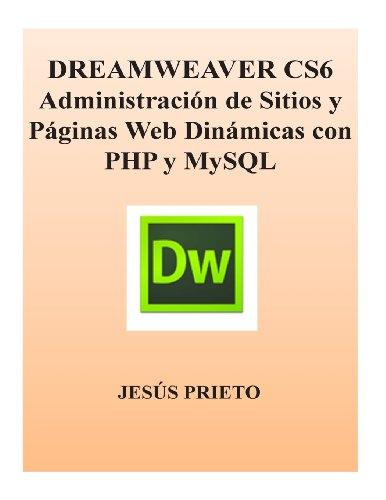 DREAMWEAVER CS6 Administracion de Sitios y Paginas Web Dinamicas con PHP y MySQL (Spanish Edition)