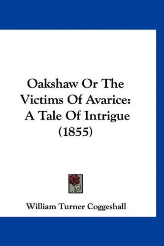 Oakshaw Or The Victims Of Avarice: A Tale Of Intrigue (1855)