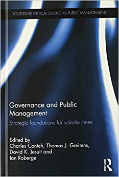 Governance And Public Management: Strategic Foundations For Volatile Times (Routledge Critical Studies In Public Management)