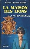 img - for la maison des lions ***/ francesca book / textbook / text book