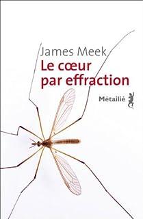 Le coeur par effraction, Meek, James