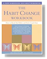 The Habit Change Workbook: How to Break Bad Habits and Form Good Ones