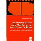 """Das Identit�tsproblem in den Melodramen von Rainer Werner Fassbinder: Aus der Sicht interaktionistischer Sozialisationstheorienvon """"Stefan Hans-Ludwig..."""""""